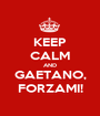 KEEP CALM AND GAETANO, FORZAMI! - Personalised Poster A1 size