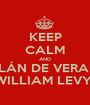 KEEP CALM AND GALÁN DE VERANO  WILLIAM LEVY  - Personalised Poster A1 size