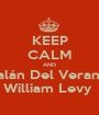 KEEP CALM AND Galán Del Verano  William Levy  - Personalised Poster A1 size