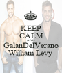 KEEP CALM AND GalanDelVerano William Levy  - Personalised Poster A1 size
