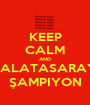KEEP CALM AND GALATASARAY  ŞAMPIYON - Personalised Poster A1 size