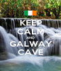 KEEP CALM AND GALWAY CAVE - Personalised Poster A1 size