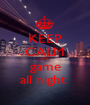 KEEP CALM AND game all night  - Personalised Poster A1 size