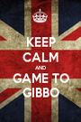 KEEP CALM AND GAME TO GIBBO - Personalised Poster A1 size