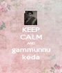 KEEP CALM AND gammunnu keda - Personalised Poster A1 size