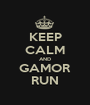 KEEP CALM AND GAMOR RUN - Personalised Poster A1 size