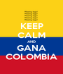 KEEP CALM AND GANA COLOMBIA - Personalised Poster A1 size