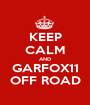 KEEP CALM AND GARFOX11 OFF ROAD - Personalised Poster A1 size
