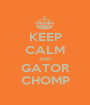 KEEP CALM AND GATOR CHOMP - Personalised Poster A1 size