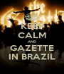 KEEP CALM AND GAZETTE IN BRAZIL - Personalised Poster A1 size