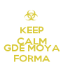 KEEP CALM AND GDE MOYA FORMA - Personalised Poster A1 size