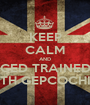 KEEP CALM AND GED TRAINED WITH GEPCOCHILE - Personalised Poster A1 size