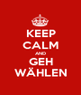 KEEP CALM AND GEH WÄHLEN - Personalised Poster A1 size