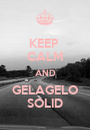 KEEP  CALM AND GELAGELO SOLID - Personalised Poster A1 size