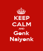 KEEP CALM AND Genk Naiyenk - Personalised Poster A1 size