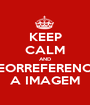 KEEP CALM AND GEORREFERENCIE A IMAGEM - Personalised Poster A1 size