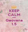 KEEP CALM AND Geovana 1.5 - Personalised Poster A1 size