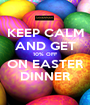 KEEP CALM AND GET 10% OFF ON EASTER DINNER - Personalised Poster A1 size