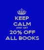 KEEP CALM AND GET 20% OFF ALL BOOKS - Personalised Poster A1 size