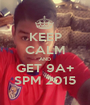KEEP CALM AND GET 9A+ SPM 2015 - Personalised Poster A1 size