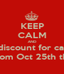 KEEP CALM AND Get a 10% of discount for cash payements Offer available from Oct 25th through Nov 30th - Personalised Poster A1 size
