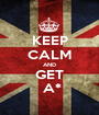 KEEP CALM AND GET   A*  - Personalised Poster A1 size