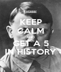 KEEP CALM AND GET A 5 IN HISTORY - Personalised Poster A1 size