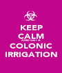 KEEP CALM AND GET A COLONIC IRRIGATION - Personalised Poster A1 size