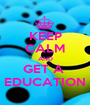 KEEP CALM AND GET A  EDUCATION - Personalised Poster A1 size