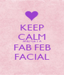 KEEP CALM AND GET A FAB FEB FACIAL - Personalised Poster A1 size