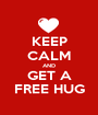 KEEP CALM AND GET A FREE HUG - Personalised Poster A1 size