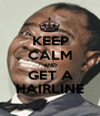 KEEP CALM AND GET A HAIRLINE - Personalised Poster A1 size