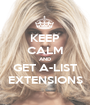 KEEP CALM AND GET A-LIST EXTENSIONS - Personalised Poster A1 size