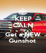 KEEP CALM AND Get a NEW Gunshot  - Personalised Poster A1 size