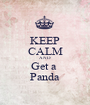 KEEP CALM AND Get a  Panda - Personalised Poster A1 size