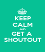 KEEP CALM AND GET A  SHOUTOUT - Personalised Poster A1 size