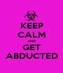 KEEP CALM AND GET ABDUCTED - Personalised Poster A1 size