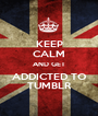 KEEP CALM AND GET ADDICTED TO TUMBLR - Personalised Poster A1 size
