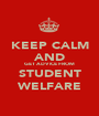 KEEP CALM AND GET ADVICE FROM STUDENT WELFARE - Personalised Poster A1 size