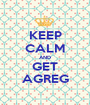 KEEP CALM AND GET AGREG - Personalised Poster A1 size
