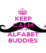 KEEP CALM AND GET ALFABET BUDDIES - Personalised Poster A1 size