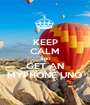 KEEP CALM AND GET AN MYPHONE UNO - Personalised Poster A1 size