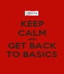 KEEP CALM AND GET BACK TO BASICS - Personalised Poster A1 size