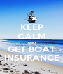 KEEP CALM AND GET BOAT INSURANCE - Personalised Poster A1 size