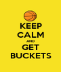 KEEP CALM AND GET BUCKETS - Personalised Poster A1 size
