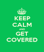 KEEP CALM AND GET COVERED - Personalised Poster A1 size