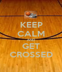 KEEP CALM AND GET CROSSED - Personalised Poster A1 size