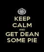 KEEP CALM AND GET DEAN SOME PIE - Personalised Poster A1 size