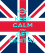 KEEP CALM AND GET DIGITAL - Personalised Poster A1 size