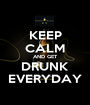 KEEP CALM AND GET DRUNK EVERYDAY - Personalised Poster A1 size